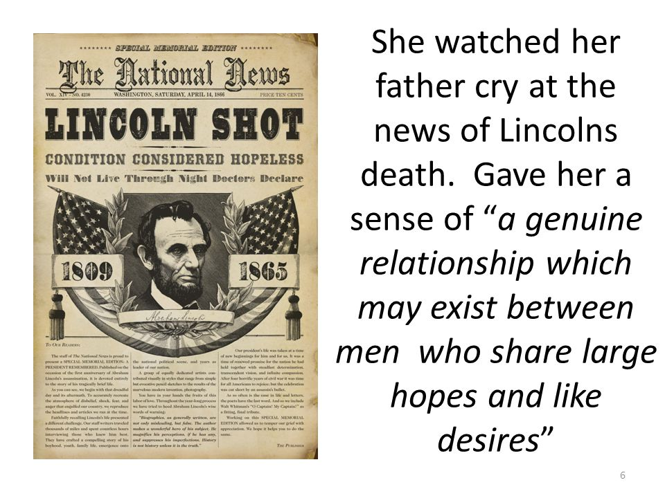 She watched her father cry at the news of Lincolns death.