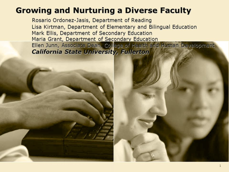 1 Growing and Nurturing a Diverse Faculty Rosario Ordonez-Jasis, Department of Reading Lisa Kirtman, Department of Elementary and Bilingual Education
