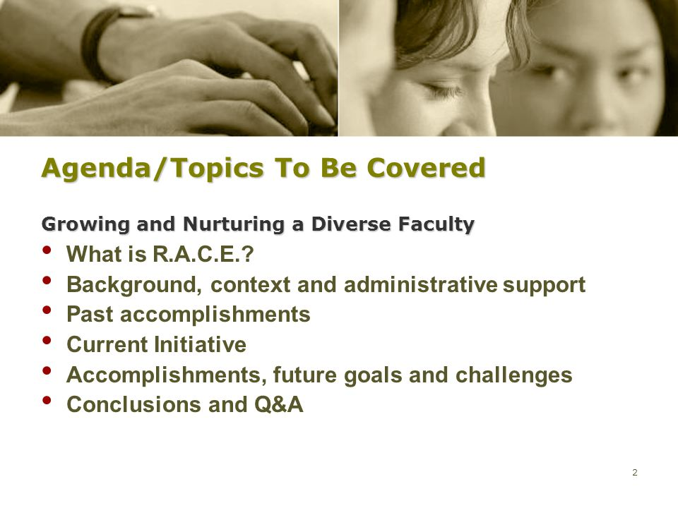 2 Agenda/Topics To Be Covered Growing and Nurturing a Diverse Faculty What is R.A.C.E.? Background, context and administrative support Past accomplish