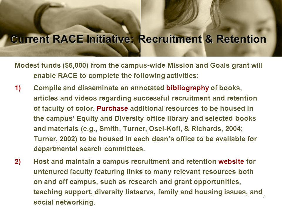 7 Current RACE Initiative: Recruitment & Retention Modest funds ($6,000) from the campus-wide Mission and Goals grant will enable RACE to complete the
