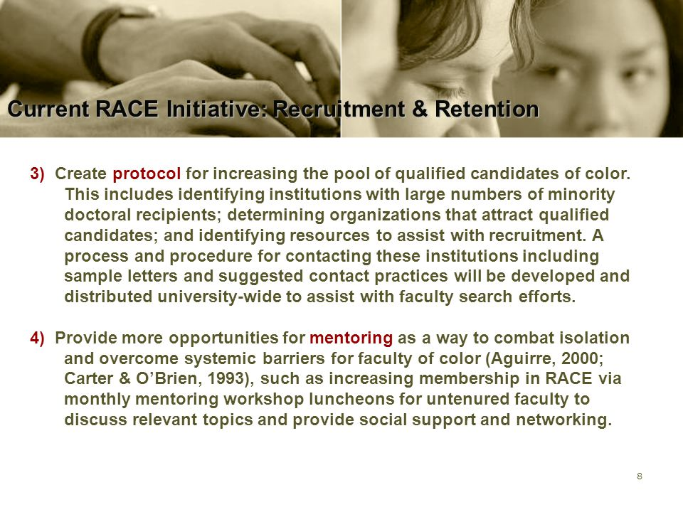 8 Current RACE Initiative: Recruitment & Retention 3) Create protocol for increasing the pool of qualified candidates of color. This includes identify