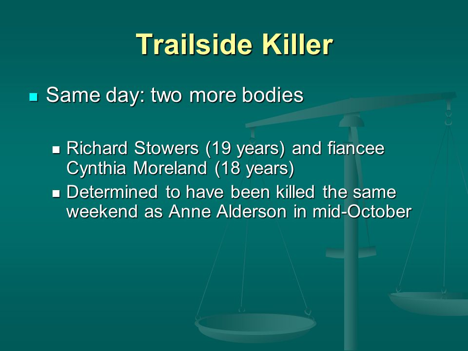Trailside Killer Same day: two more bodies Same day: two more bodies Richard Stowers (19 years) and fiancee Cynthia Moreland (18 years) Richard Stower