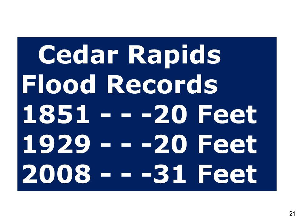 Cedar Rapids Flood Records 1851 - - -20 Feet 1929 - - -20 Feet 2008 - - -31 Feet 21