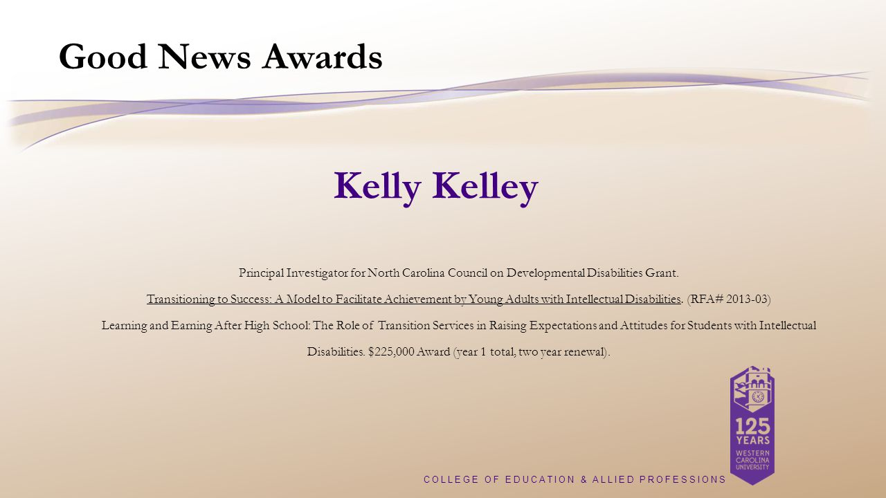 COLLEGE OF EDUCATION & ALLIED PROFESSIONS Good News Awards Principal Investigator for North Carolina Council on Developmental Disabilities Grant.