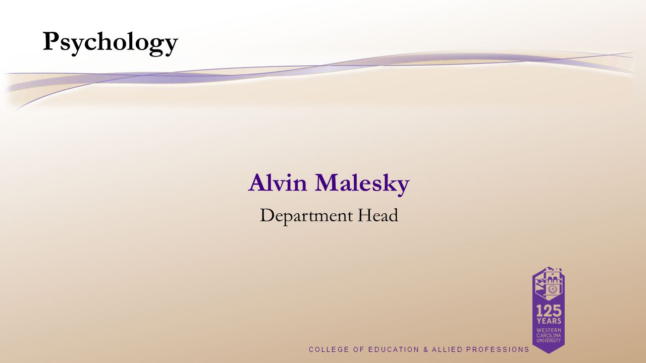 COLLEGE OF EDUCATION & ALLIED PROFESSIONS Psychology Alvin Malesky Department Head