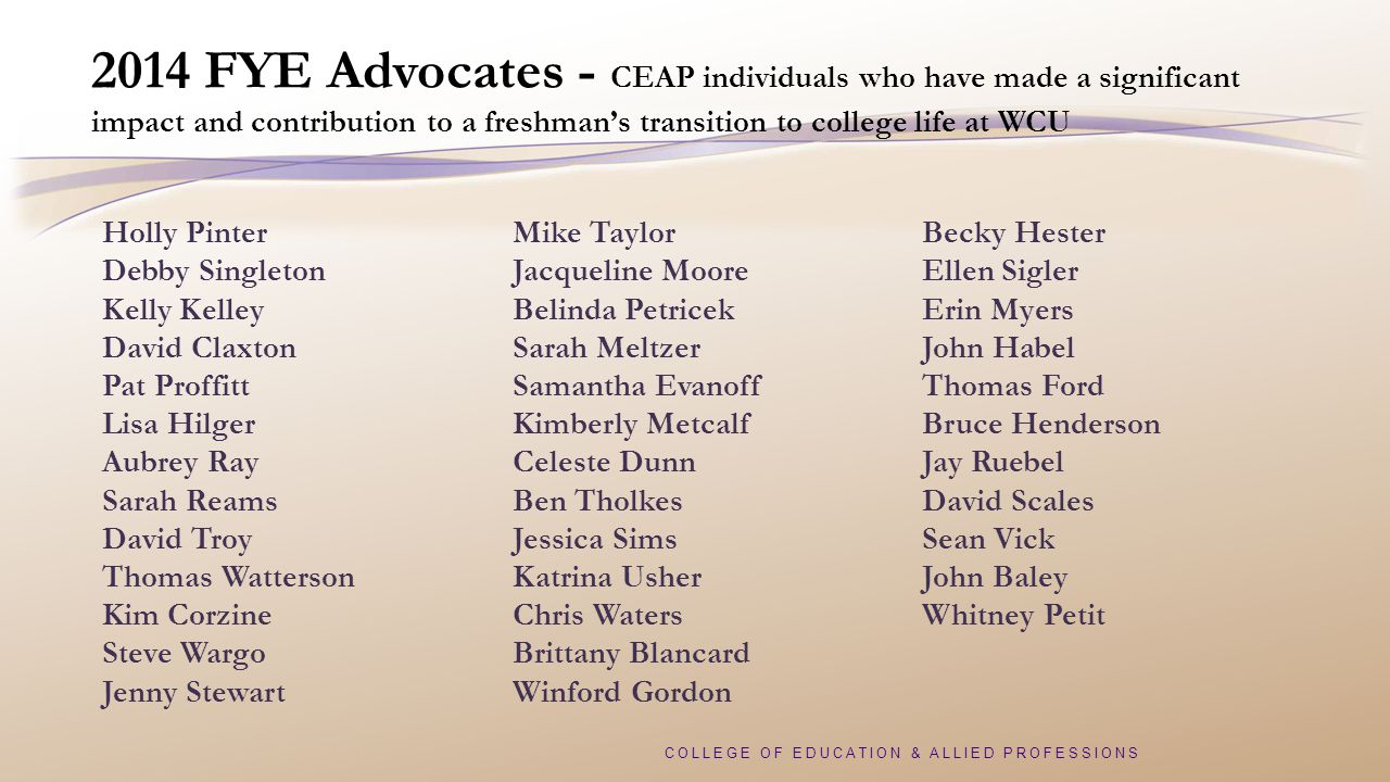 COLLEGE OF EDUCATION & ALLIED PROFESSIONS 2014 FYE Advocates - CEAP individuals who have made a significant impact and contribution to a freshman's tr