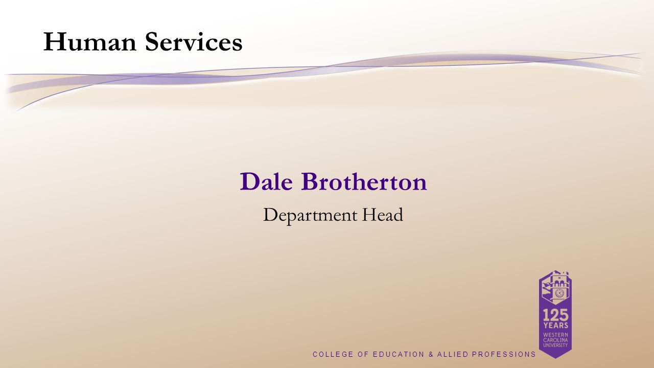 COLLEGE OF EDUCATION & ALLIED PROFESSIONS Human Services Dale Brotherton Department Head