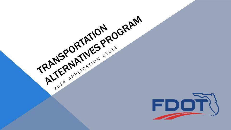 2014 APPLICATION CYCLE TRANSPORTATION ALTERNATIVES PROGRAM