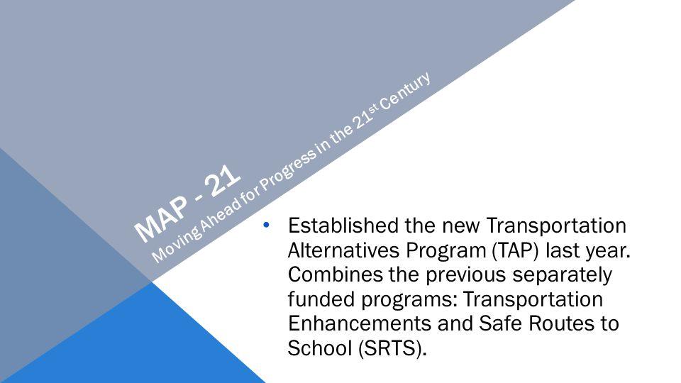Established the new Transportation Alternatives Program (TAP) last year.