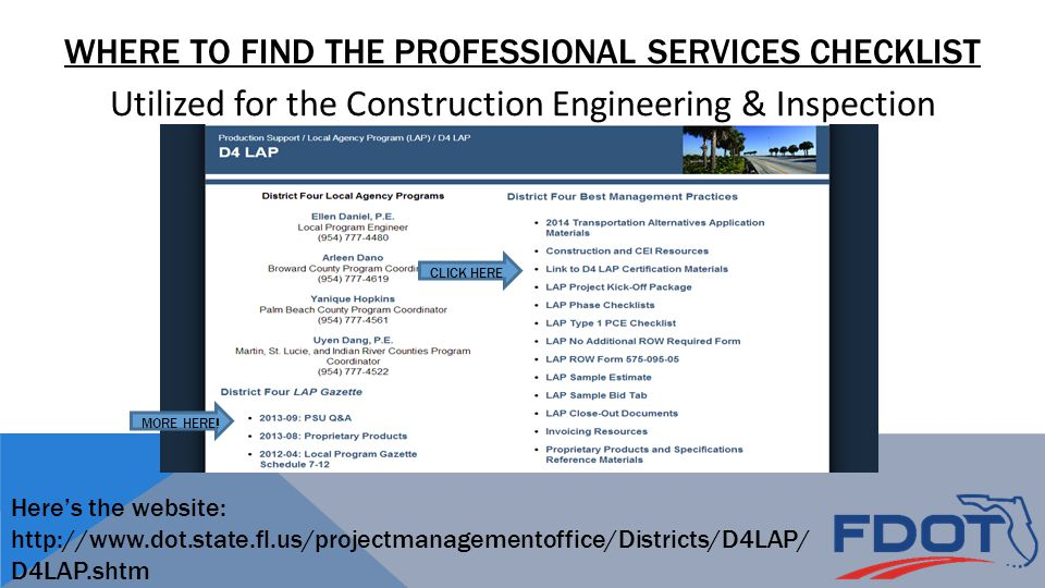 WHERE TO FIND THE PROFESSIONAL SERVICES CHECKLIST CLICK HERE Here's the website: http://www.dot.state.fl.us/projectmanagementoffice/Districts/D4LAP/ D4LAP.shtm MORE HERE.