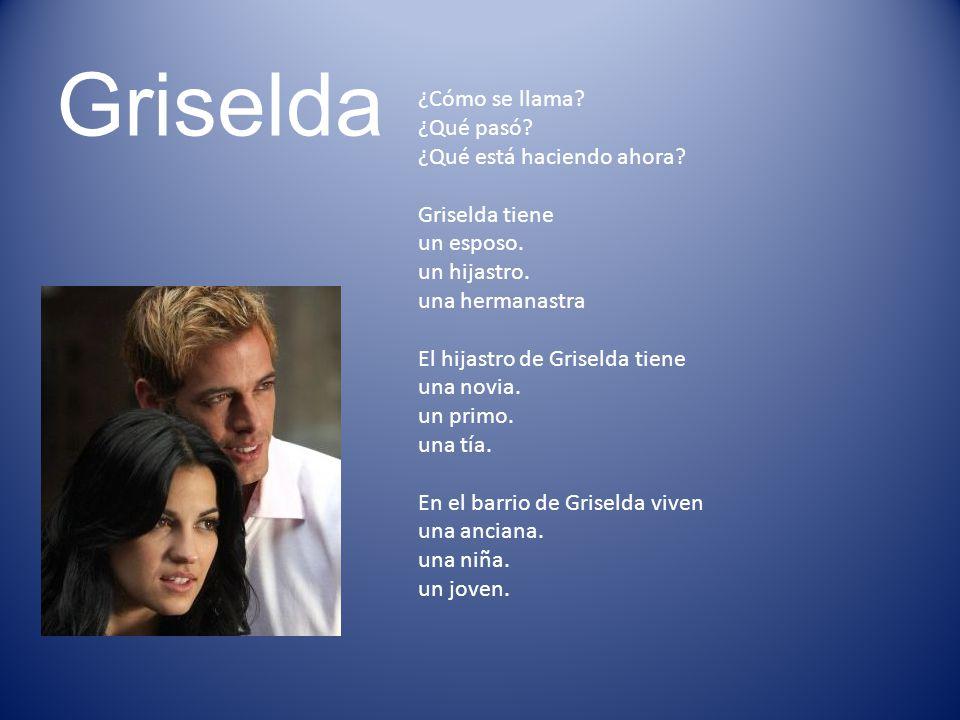 Griselda ¿Cómo se llama. ¿Qué pasó. ¿Qué está haciendo ahora.