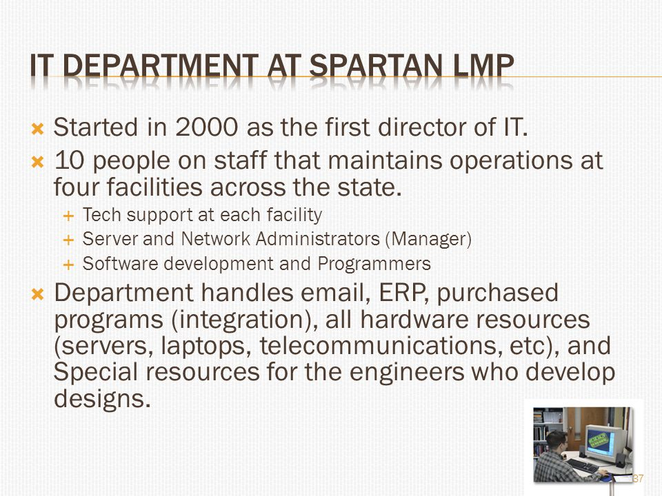  Started in 2000 as the first director of IT.