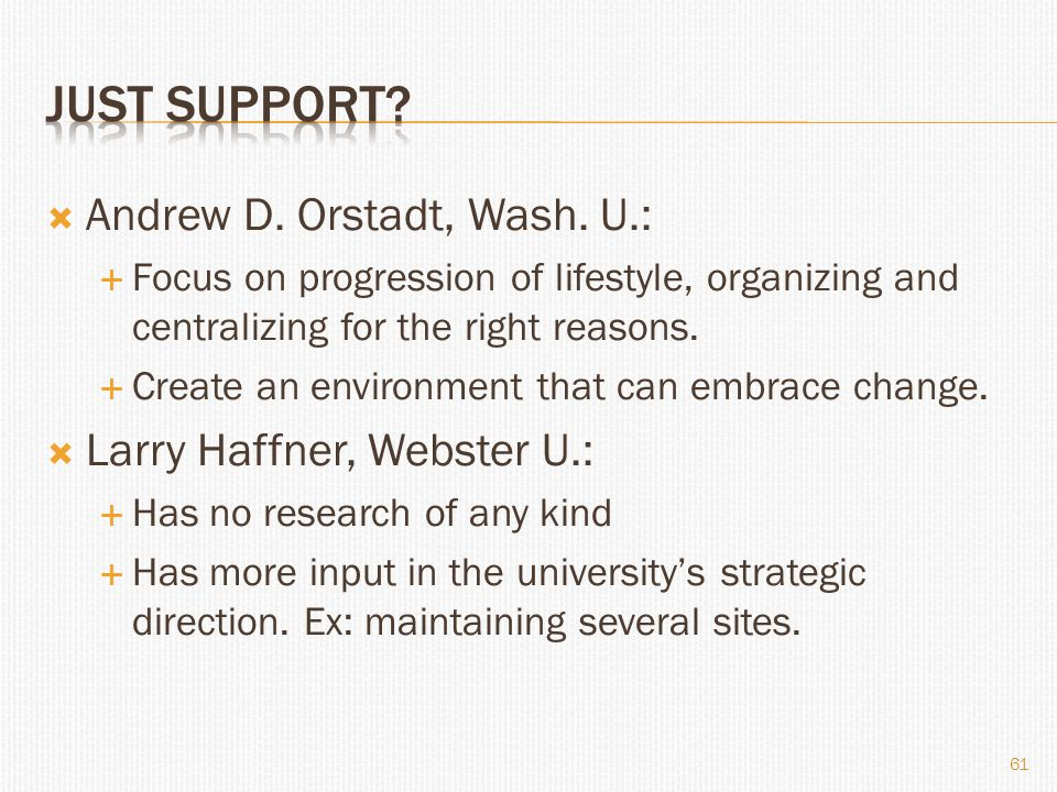  Andrew D. Orstadt, Wash. U.:  Focus on progression of lifestyle, organizing and centralizing for the right reasons.  Create an environment that ca