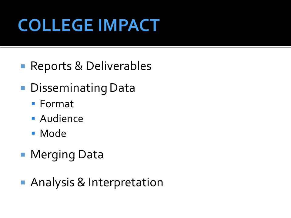  Reports & Deliverables  Disseminating Data  Format  Audience  Mode  Merging Data  Analysis & Interpretation