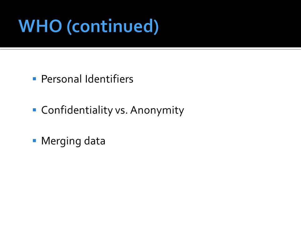  Personal Identifiers  Confidentiality vs. Anonymity  Merging data