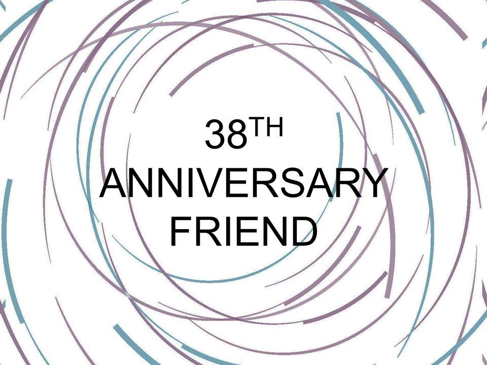 38 TH ANNIVERSARY FRIEND