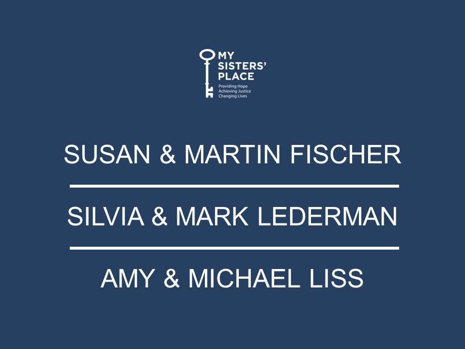 SUSAN & MARTIN FISCHER SILVIA & MARK LEDERMAN AMY & MICHAEL LISS