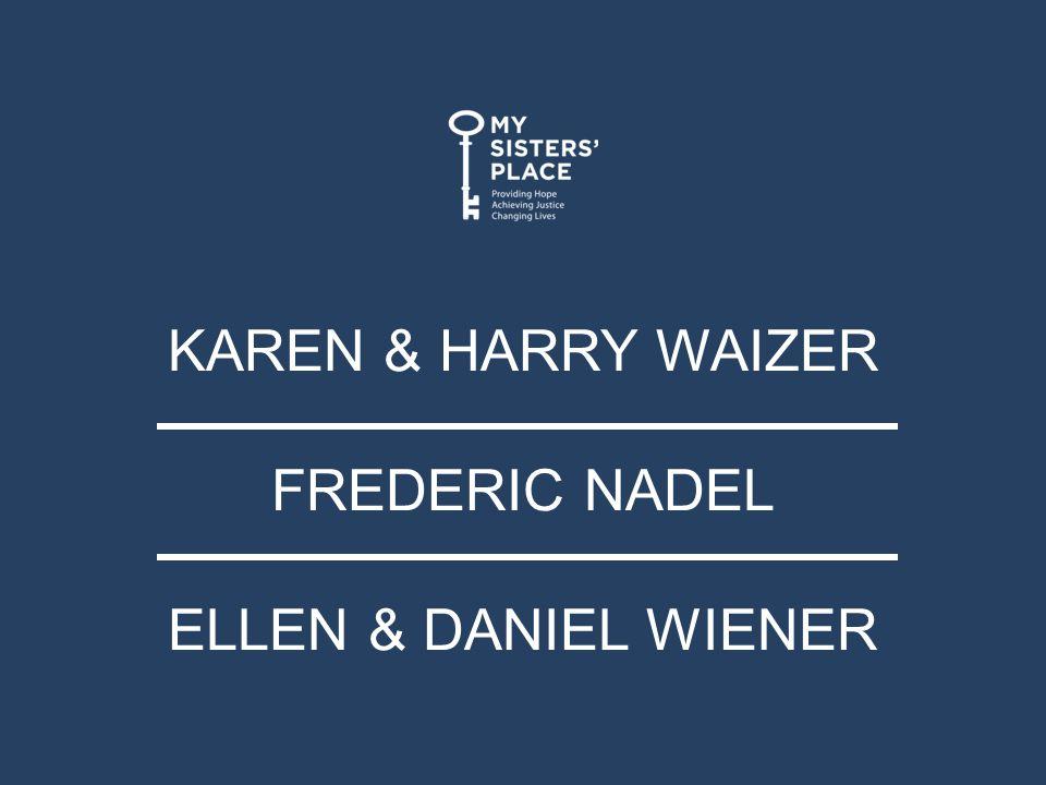 KAREN & HARRY WAIZER FREDERIC NADEL ELLEN & DANIEL WIENER