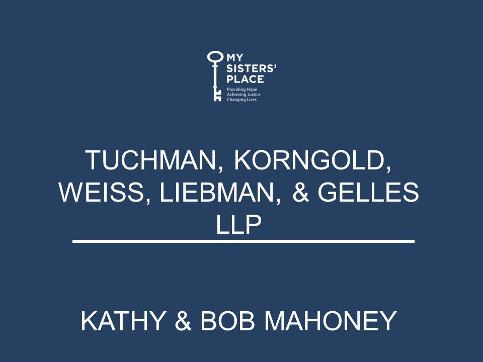 TUCHMAN, KORNGOLD, WEISS, LIEBMAN, & GELLES LLP KATHY & BOB MAHONEY