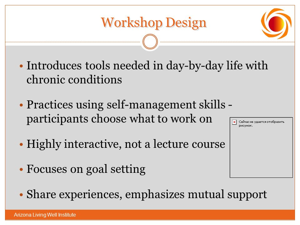 Workshop Design Introduces tools needed in day-by-day life with chronic conditions Practices using self-management skills - participants choose what t