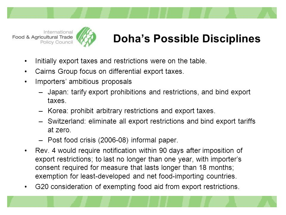Doha's Possible Disciplines Initially export taxes and restrictions were on the table.
