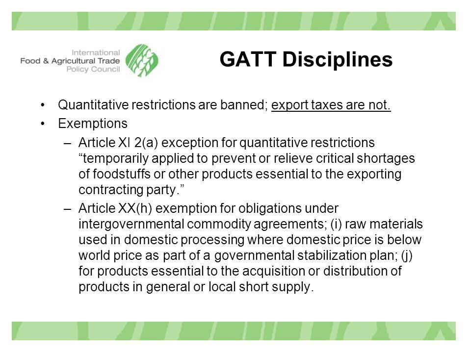 GATT Disciplines Quantitative restrictions are banned; export taxes are not.