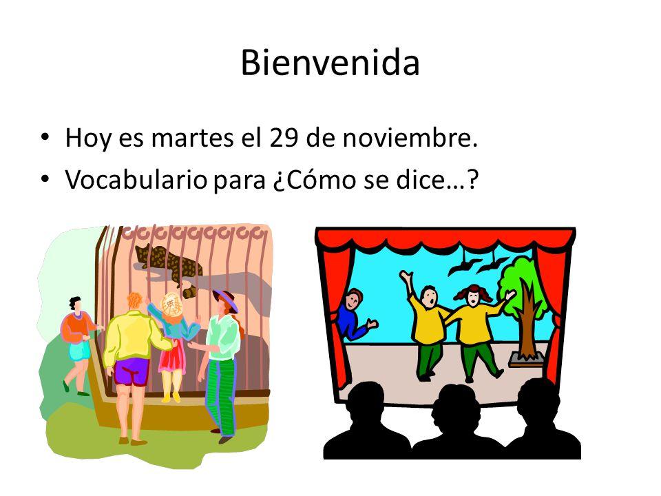Bienvenida Hoy es martes el 29 de noviembre. Vocabulario para ¿Cómo se dice…