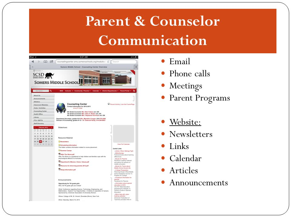 Parent & Counselor Communication Email Phone calls Meetings Parent Programs Website: Newsletters Links Calendar Articles Announcements