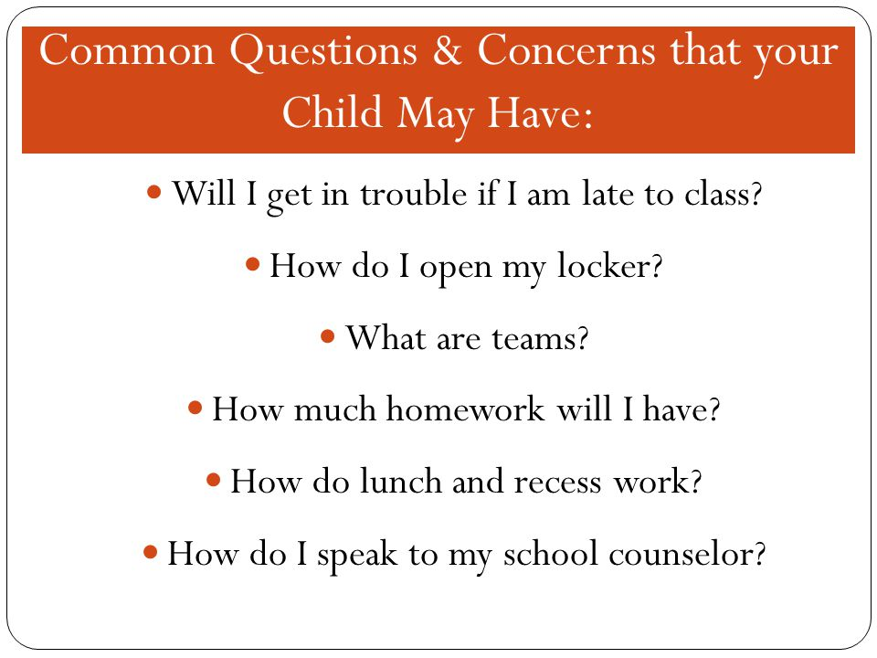 Common Questions & Concerns that your Child May Have: Will I get in trouble if I am late to class.