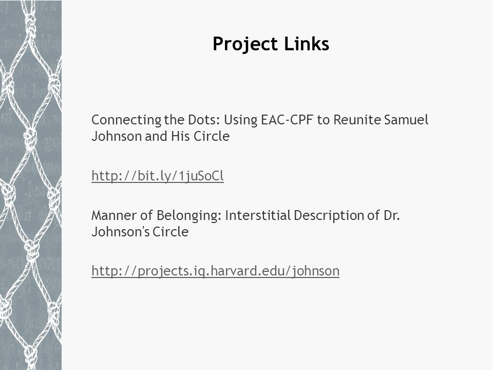 Project Links Connecting the Dots: Using EAC-CPF to Reunite Samuel Johnson and His Circle http://bit.ly/1juSoCl Manner of Belonging: Interstitial Description of Dr.