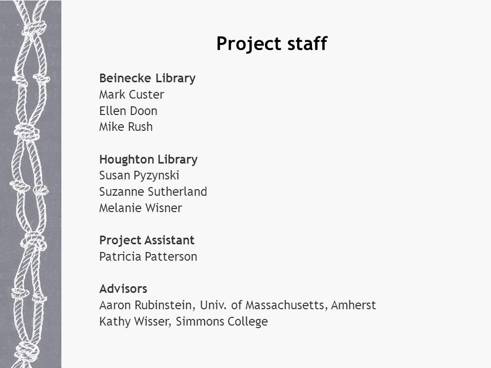 Project staff Beinecke Library Mark Custer Ellen Doon Mike Rush Houghton Library Susan Pyzynski Suzanne Sutherland Melanie Wisner Project Assistant Patricia Patterson Advisors Aaron Rubinstein, Univ.