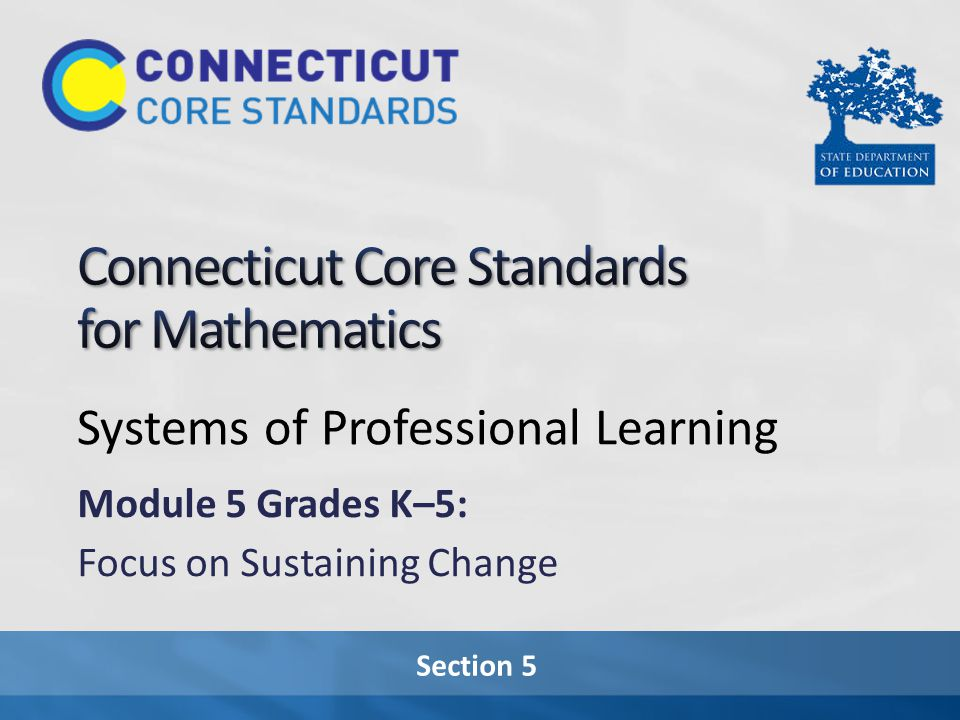 Section 5 Systems of Professional Learning Module 5 Grades K–5: Focus on Sustaining Change