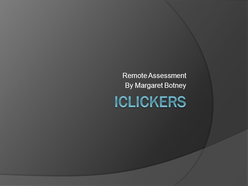 iClickers  Remote controls with voting buttons  Uses: To assess student learning/comprehension To assess instructional methodology To engage students ○ Break up monotony of lecture/presentation ○ To add fun to a lecture/presentation