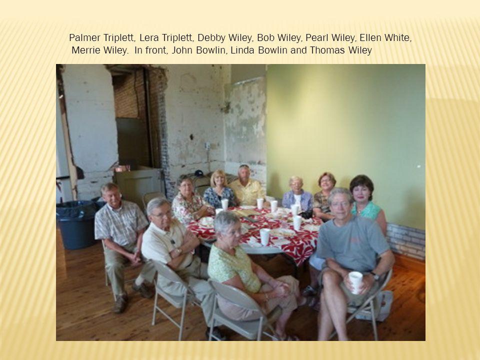 Palmer Triplett, Lera Triplett, Debby Wiley, Bob Wiley, Pearl Wiley, Ellen White, Merrie Wiley.