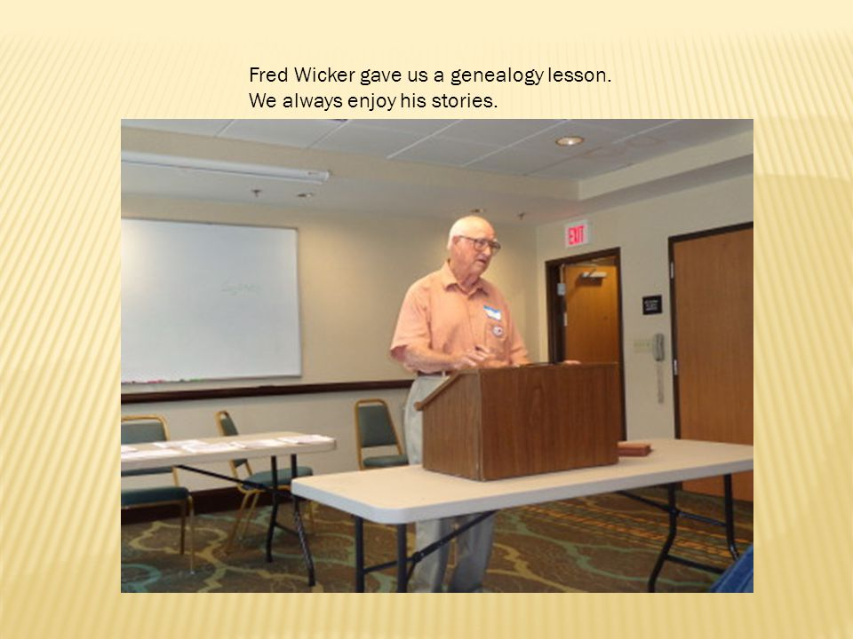 Fred Wicker gave us a genealogy lesson. We always enjoy his stories.