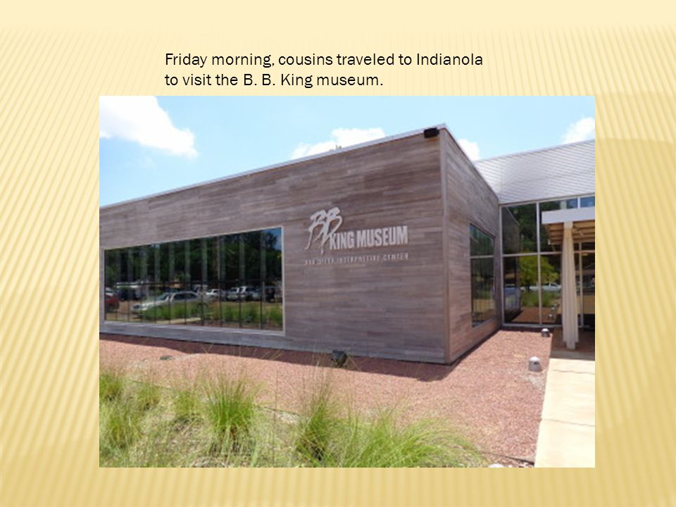 Friday morning, cousins traveled to Indianola to visit the B. B. King museum.
