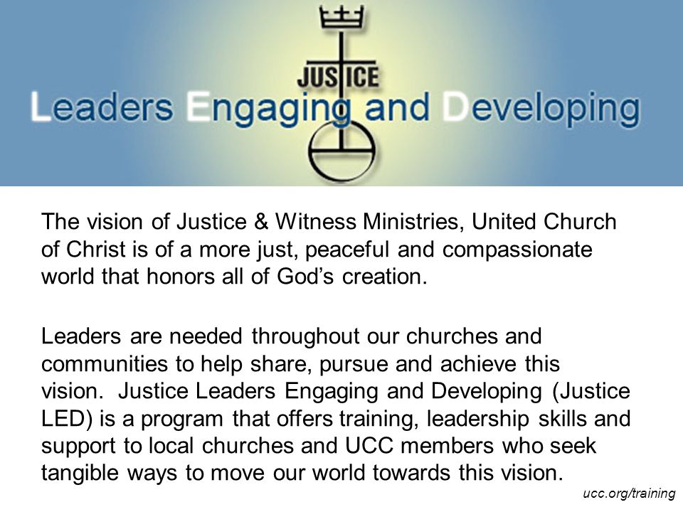 The vision of Justice & Witness Ministries, United Church of Christ is of a more just, peaceful and compassionate world that honors all of God's creation.
