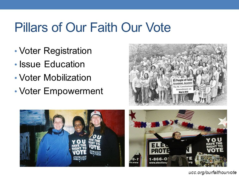 Pillars of Our Faith Our Vote Voter Registration Issue Education Voter Mobilization Voter Empowerment ucc.org/ourfaithourvote