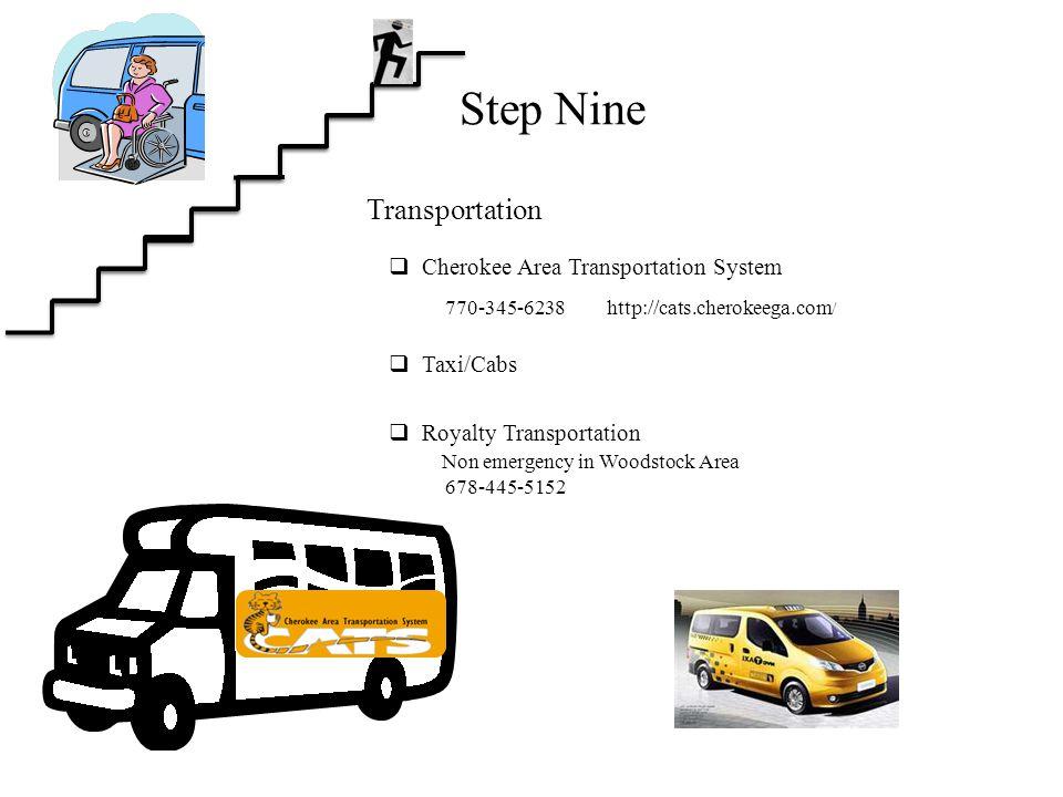 Step Nine Transportation http://cats.cherokeega.com / 770-345-6238  Cherokee Area Transportation System  Taxi/Cabs  Royalty Transportation Non emergency in Woodstock Area 678-445-5152