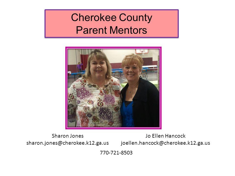 Cherokee County Parent Mentors Cherokee County Parent Mentors Sharon Jones sharon.jones@cherokee.k12.ga.us Jo Ellen Hancock joellen.hancock@cherokee.k12.ga.us 770-721-8503