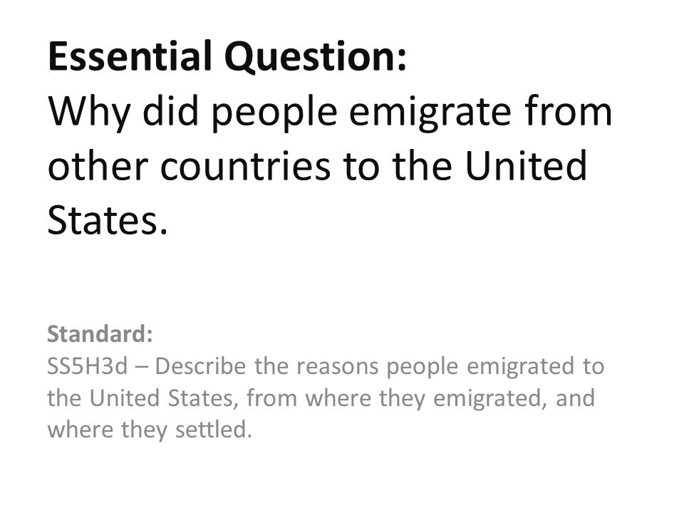Essential Question: Why did people emigrate from other countries to the United States.