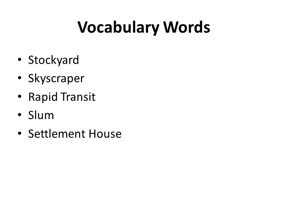 Vocabulary Words Stockyard Skyscraper Rapid Transit Slum Settlement House