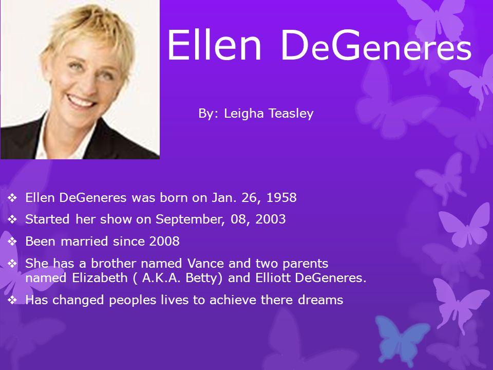 Ellen D e G eneres  Ellen DeGeneres was born on Jan.