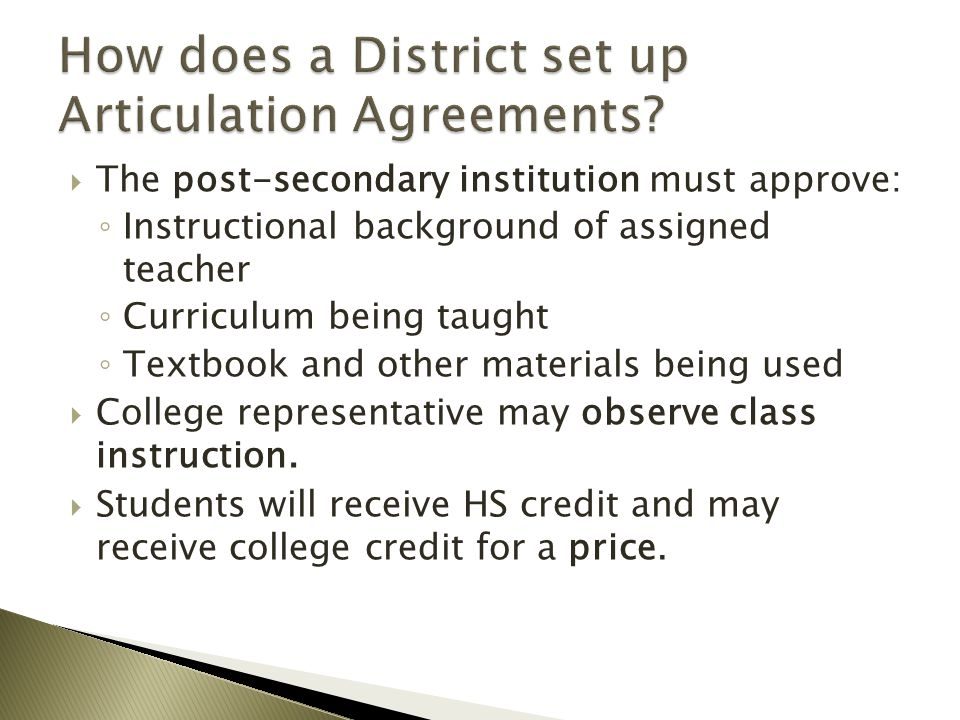  The post-secondary institution must approve: ◦ Instructional background of assigned teacher ◦ Curriculum being taught ◦ Textbook and other materials being used  College representative may observe class instruction.