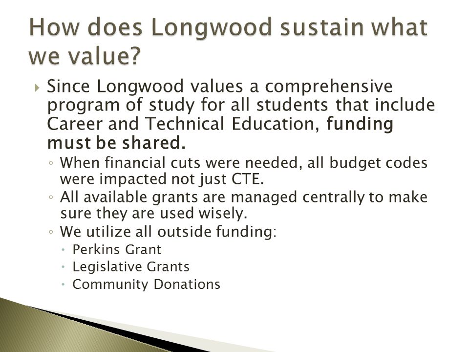  Since Longwood values a comprehensive program of study for all students that include Career and Technical Education, funding must be shared.