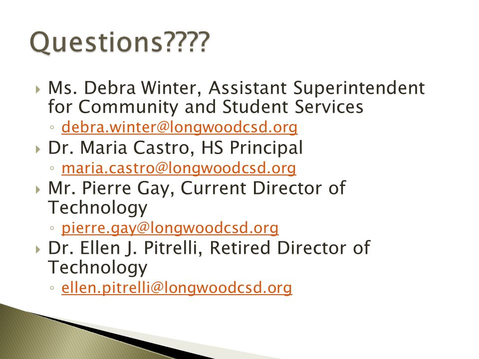  Ms. Debra Winter, Assistant Superintendent for Community and Student Services ◦ debra.winter@longwoodcsd.org debra.winter@longwoodcsd.org  Dr. Mari