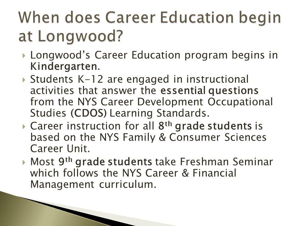  Longwood's Career Education program begins in Kindergarten.