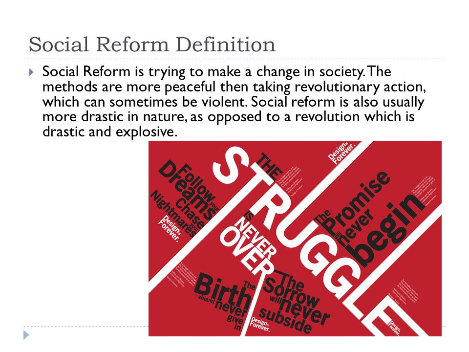 Social Reform Definition  Social Reform is trying to make a change in society.