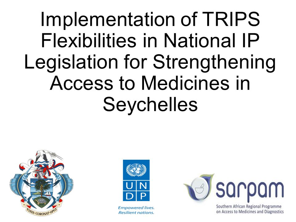 Workshop objectives To provide a context how IP policies and the new Industrial Property legislation can impact on Access to Medicines in Seychelles by: Disseminating the comments raised in the lawyers' meeting Discussing the recommendations with stakeholders from government, health, trade and IP officials, academics, civil society and private sector.