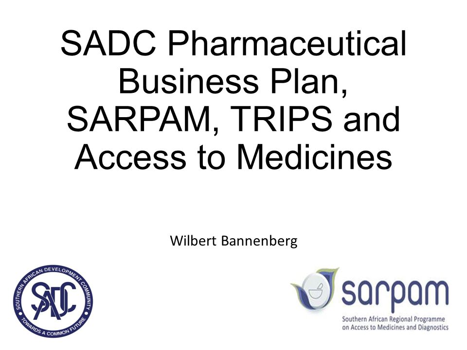 SADC Pharmaceutical Business Plan, SARPAM, TRIPS and Access to Medicines Wilbert Bannenberg